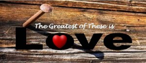 Lent 2015 The Greatest of these is Love